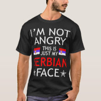 Im Not Angry This Is Just My Serbian Face Tshirt