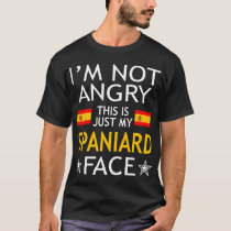 Im Not Angry This Is Just My Spaniard Face Tshirt