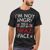 Im Not Angry This Is Just My Swazi Face Tshirt