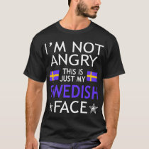 Im Not Angry This Is Just My Swedish Face Tshirt