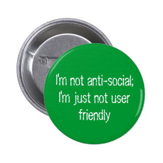 I'm not anti-social;   I'm just not user friendly 2 Inch Round Button