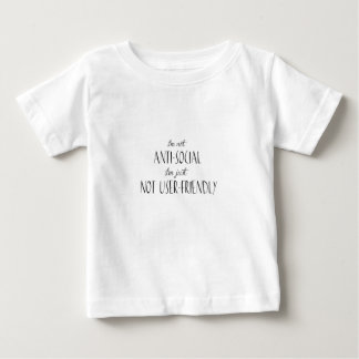 I'm not anti-social, I'm just not user-friendly Baby T-Shirt