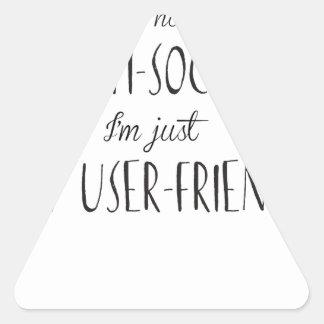 I'm not anti-social, I'm just not user-friendly Triangle Sticker
