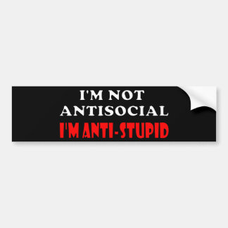 I'm Not Antisocial I'm Anti-Stupid Bumper Sticker