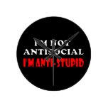 I'm Not Antisocial I'm Anti-Stupid Round Clocks