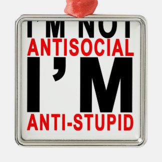 I'M NOT ANTISOCIAL I'M ANTISTUPID.png Metal Ornament