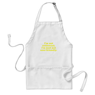 Im Not Antisocial Im Just Not User Friendly Adult Apron