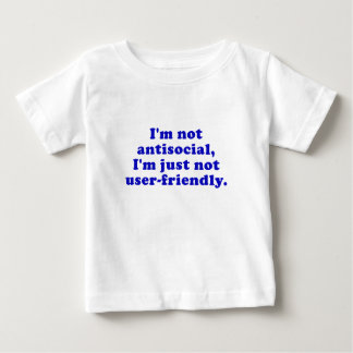 Im Not Antisocial Im Just Not User Friendly Baby T-Shirt