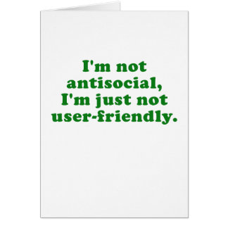 Im Not Antisocial Im Just Not User Friendly Card