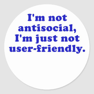 Im Not Antisocial Im Just Not User Friendly Classic Round Sticker