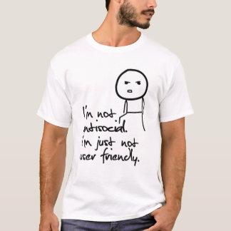 I'm not antisocial.I'm just not user friendly. T-Shirt