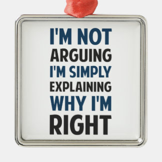 I'm Not Arguing I'm Explaining Metal Ornament