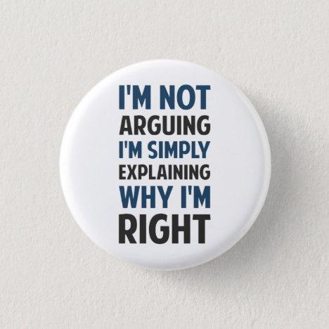 I'm Not Arguing I'm Explaining Pinback Button