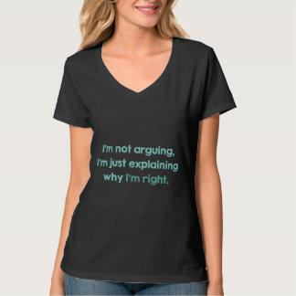 I'm Not Arguing, I'm Just Explaining Why I'm Right T-Shirt