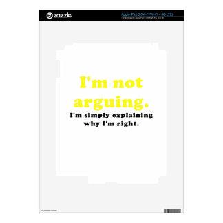 Im Not Arguing Im Simply Explaining why Im Right iPad 3 Skins