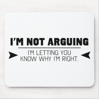 I'm Not Arguing Mouse Pad