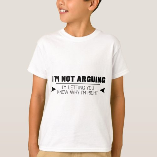 Im Not Arguing T_Shirt