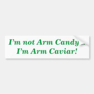 I'm Not Arm Candy...I'm Arm Caviar bumper sticker