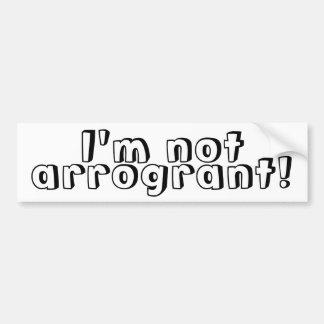 I'm not arrogrant Bumper Sticker