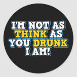 I'm Not As Think As You Drunk I Am Classic Round Sticker