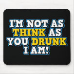 I'm Not As Think As You Drunk I Am Mousepads