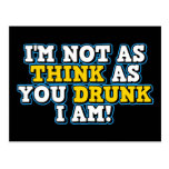 I'm Not As Think As You Drunk I Am Post Card