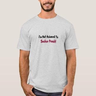 I'm Not Ashamed To, Sucker Punch!-T-Shirt T-Shirt