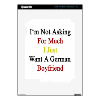 I'm Not Asking For Much I Just Want A German Boyfr iPad 3 Skins