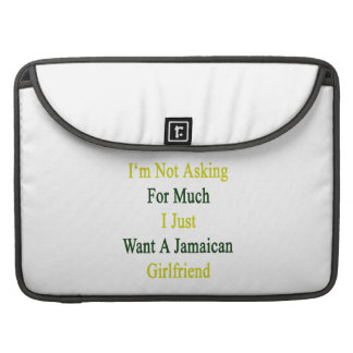 I'm Not Asking For Much I Just Want A Jamaican Gir Sleeves For MacBook Pro