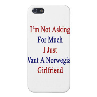 I'm Not Asking For Much I Just Want A Norwegian Gi iPhone 5 Covers