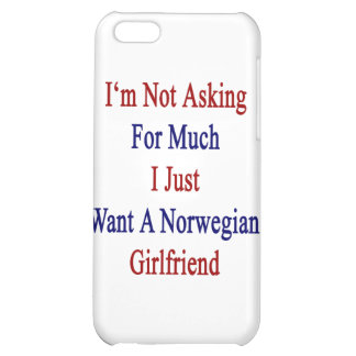I'm Not Asking For Much I Just Want A Norwegian Gi Case For iPhone 5C