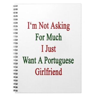 I'm Not Asking For Much I Just Want A Portuguese G Notebook