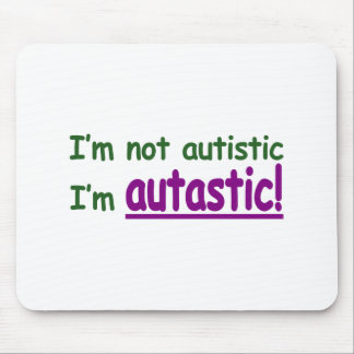 I'm not Autistic I'm Autastic! (Autism Awareness) Mouse Pad