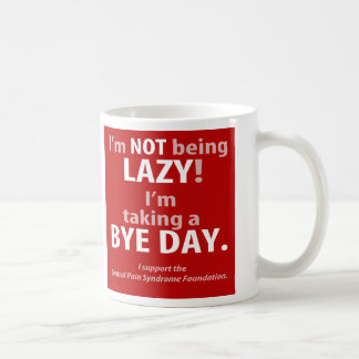 I'm NOT being lazy! I'm taking a BYE DAY. Mugs