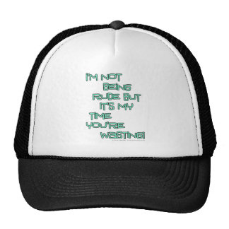 I'm not being rude but it's my time you're wasting trucker hat