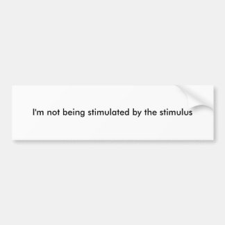 I'm not being stimulated by the stimulus bumper sticker