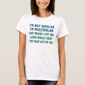 I'm Not Bipolar Funny Saying T-Shirt