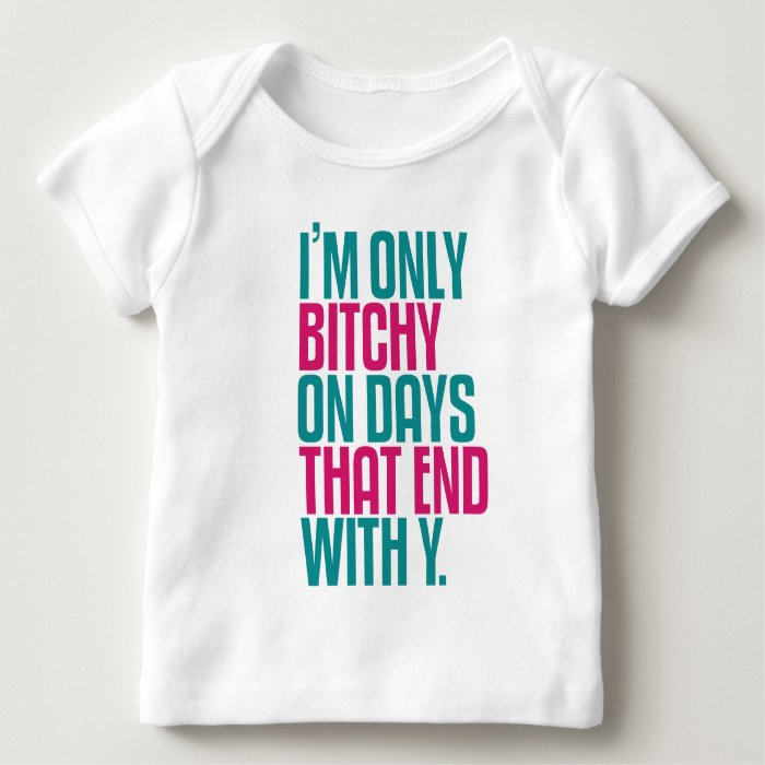 I'm Not Bitchy Baby T-Shirt