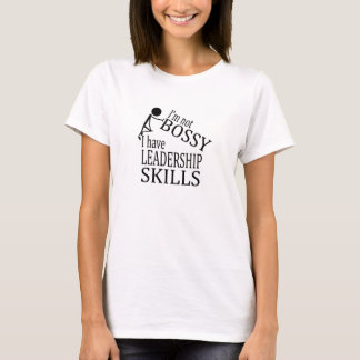 I'm Not Bossy, I Have Leadership Skills T-Shirt