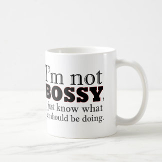 I'm not BOSSY, I just know what you should be doin Classic White Coffee Mug