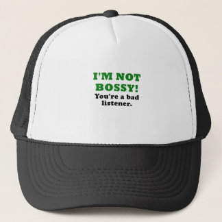 Im Not Bossy Youre a Bad Listener Trucker Hat