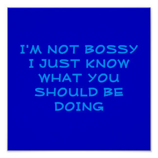 I'M NOT BOSSYI JUSTKNOW WHAT YOU S... - Customized Poster