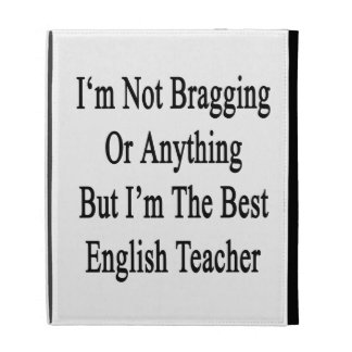 I'm Not Bragging Or Anything But I'm The Best Engl iPad Folio Cases