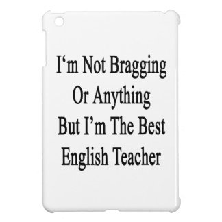 I'm Not Bragging Or Anything But I'm The Best Engl iPad Mini Cases