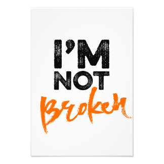 I'm Not Broken Photo Print