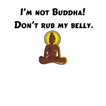 I'm Not Buddha, Don't Rub My Belly! T-shirt