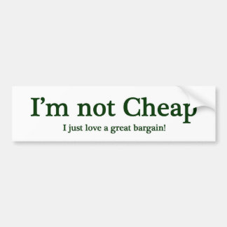 I'm Not Cheap Bumper Sticker