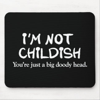 I'm not childish. You're just a big doody head Mouse Pad