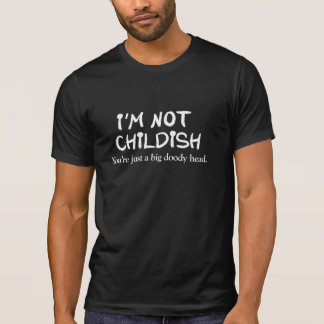 I'm not childish. You're just a big doody head Tee Shirt