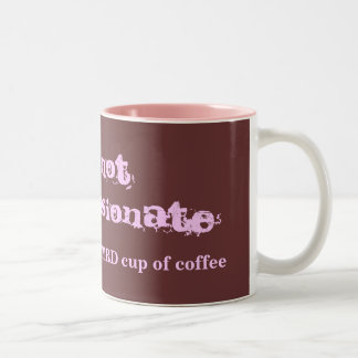i'm not compassionate until I've had my THIRD ... Two-Tone Coffee Mug